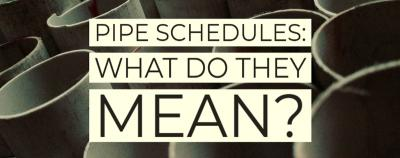 Pipe Schedules: What do they mean?